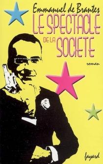 Le spectacle de la société - Emmanuel deBrantes