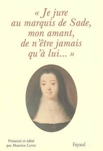 Je jure au marquis de Sade, mon amant, de n'être jamais qu'à lui... - Anne-Prospère deLaunay