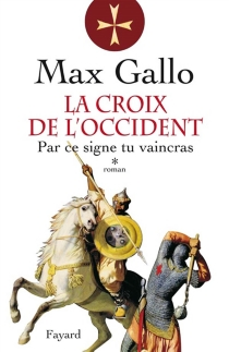 La croix de l'Occident - Max Gallo