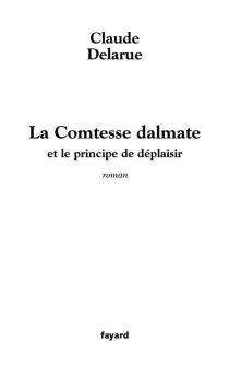 La comtesse dalmate ou Le principe de déplaisir - ClaudeDelarue
