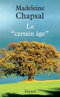 Le certain âge - MadeleineChapsal