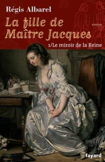 La fille de maître Jacques - RégisAlbarel