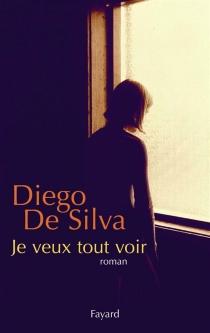 Je veux tout voir - DiegoDe Silva