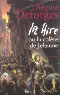 La hire ou La colère de Jehanne - RégineDeforges