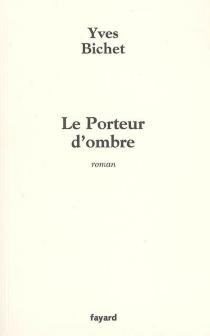 Le porteur d'ombre - YvesBichet