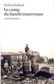 Le camp du bandit mauresque : récit d'enfance - HubertHaddad