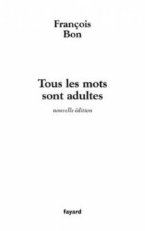 Tous les mots sont adultes : méthode pour l'atelier d'écriture - FrançoisBon