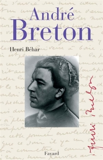 André Breton : le grand indésirable - Henri Béhar