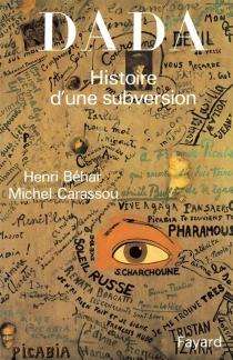 Dada : histoire d'une subversion -