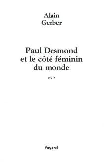 Paul Desmond et le côté féminin du monde : récit - AlainGerber