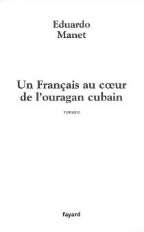 Un Français au coeur de l'ouragan cubain - EduardoManet