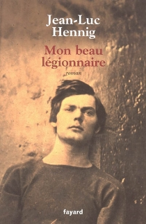 Mon beau légionnaire - Jean-LucHennig