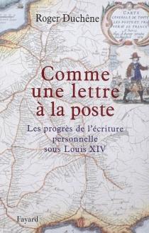 Comme une lettre à la poste : les progrès de l'écriture personnelle sous Louis XIV - RogerDuchêne