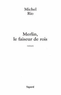 Merlin, le faiseur de rois - MichelRio