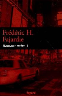 Romans noirs   Volume 1 - Frédéric-H.Fajardie