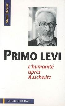 Primo Levi : l'humanité après Auschwitz - AnneSizaire