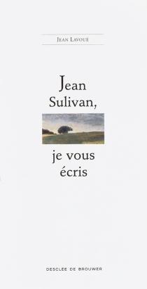 Jean Sulivan, je vous écris - JeanLavoué