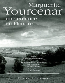 Marguerite Yourcenar : une enfance en Flandre - AnnickBenoit-Dusausoy