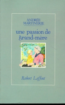 Une Passion de grand-mère - Andrée Martinerie