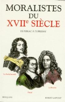 Les Moralistes du XVIIe siècle : La Rochefoucauld, Pascal, La Bruyère, Du Fresny -