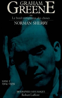 Graham Greene ou le Bord vertigineux des choses - Norman Sherry