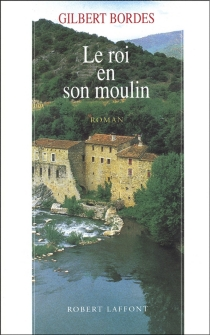 Le Roi en son moulin - Gilbert Bordes