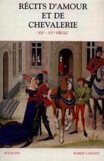 Récits d'amour et de chevalerie au Moyen Age : XIIe-XVe siècle -