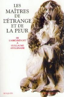 Les maîtres de l'étrange et de la peur : de l'abbé Prévost à Guillaume Apollinaire -