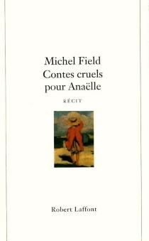 Contes cruels pour Anaëlle - MichelField