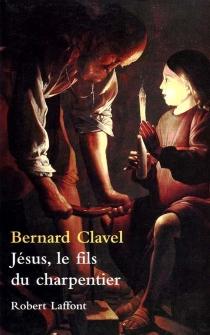 Jésus, le fils du charpentier - BernardClavel