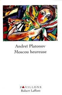 Moscou heureuse - Andreï PlatonovitchPlatonov