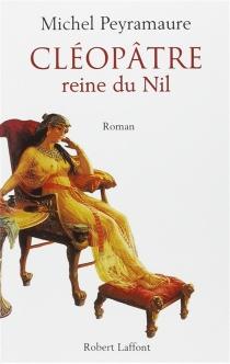 Cléopâtre, reine du Nil - MichelPeyramaure