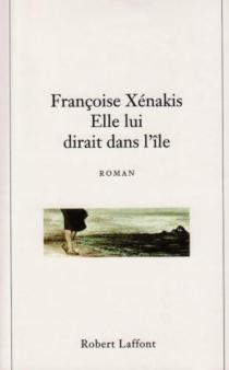 Elle lui dirait dans l'île - FrançoiseXenakis