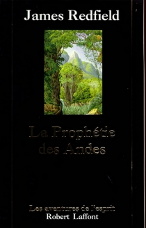 La prophétie des Andes : à la poursuite du manuscrit secret dans la jungle du Pérou - James Redfield