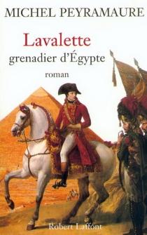 Lavalette, grenadier d'Egypte - MichelPeyramaure