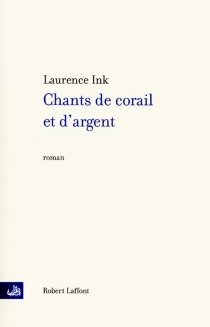 Chants de corail et d'argent - Laurence Ink