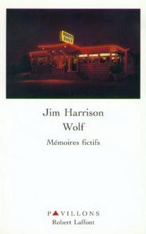 Wolf : mémoires fictifs - JimHarrison