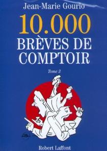10.000 brèves de comptoir - Jean-MarieGourio