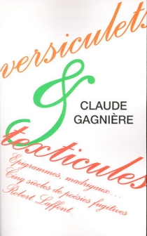 Versiculets et texticules : épigrammes, madrigaux... cinq siècles de poésies fugitives - ClaudeGagnière