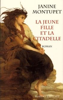 La jeune fille et la citadelle - JanineMontupet