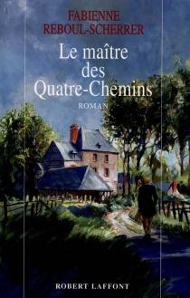 Le maître des Quatre-Chemins - FabienneReboul-Scherrer