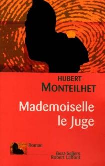 Mademoiselle le juge - HubertMonteilhet