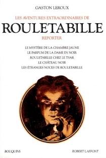 Les aventures extraordinaires de Rouletabille reporter | Volume 1 - GastonLeroux