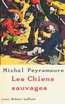Les chiens sauvages - MichelPeyramaure