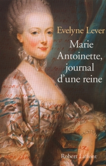 Marie-Antoinette, journal d'une reine - ÉvelyneLever
