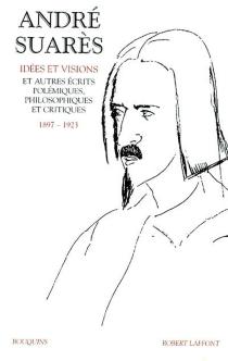 Oeuvres | Volume 1, Idées et visions et autre écrits polémiques, philosophiques et critiques, 1897-1923 - AndréSuarès
