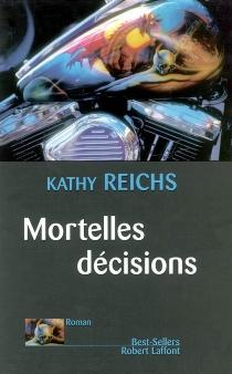 Mortelles décisions - KathyReichs