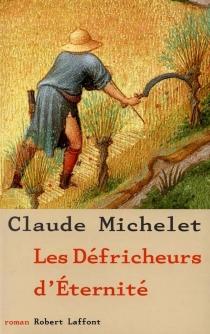 Les défricheurs d'éternité - ClaudeMichelet