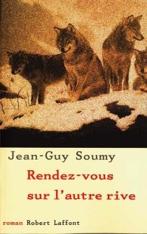 Rendez-vous sur l'autre rive - Jean-GuySoumy