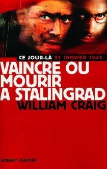 Vaincre ou mourir à Stalingrad - William Craig